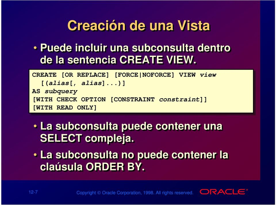 ..)] AS AS subquery [WITH CHECK OPTION [CONSTRAINT constraint]] [WITH READ ONLY] La subconsulta