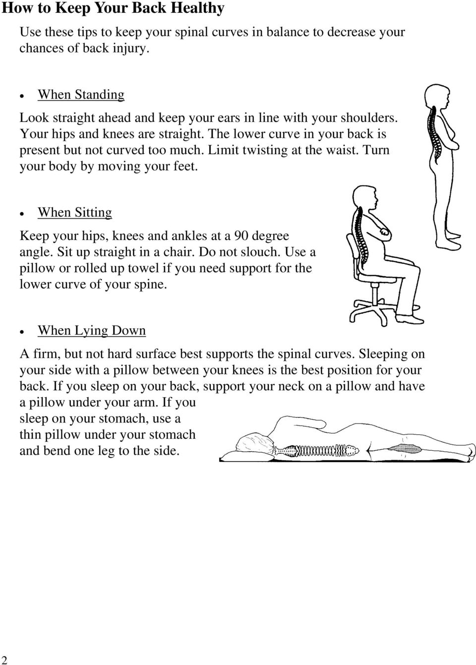 Limit twisting at the waist. Turn your body by moving your feet. When Sitting Keep your hips, knees and ankles at a 90 degree angle. Sit up straight in a chair. Do not slouch.