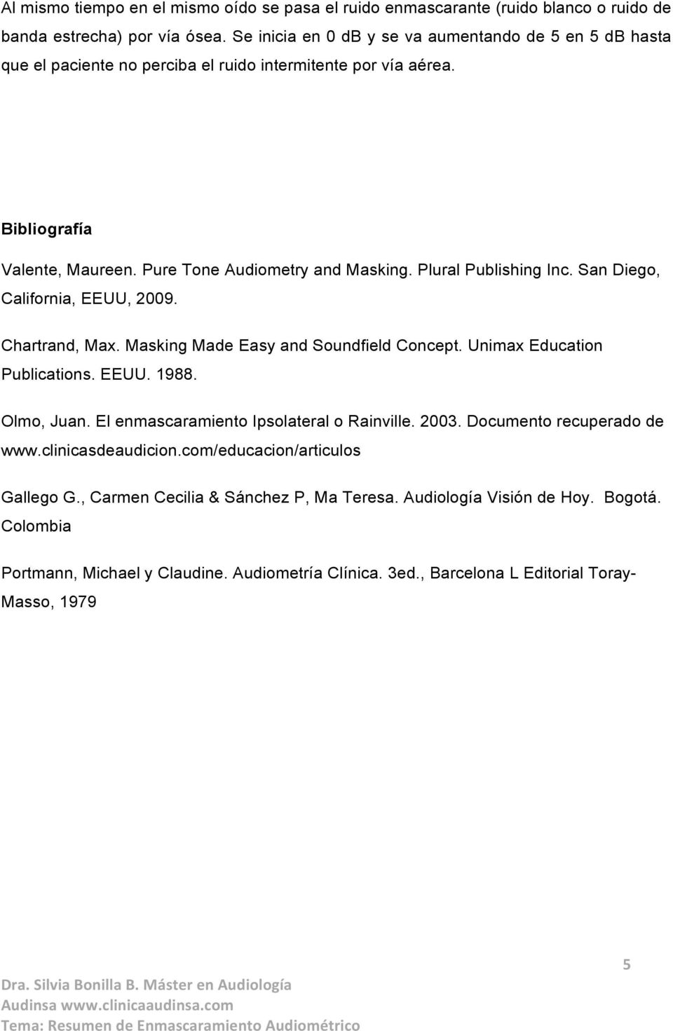 Plural Publishing Inc. San Diego, California, EEUU, 2009. Chartrand, Max. Masking Made Easy and Soundfield Concept. Unimax Education Publications. EEUU. 1988. Olmo, Juan.