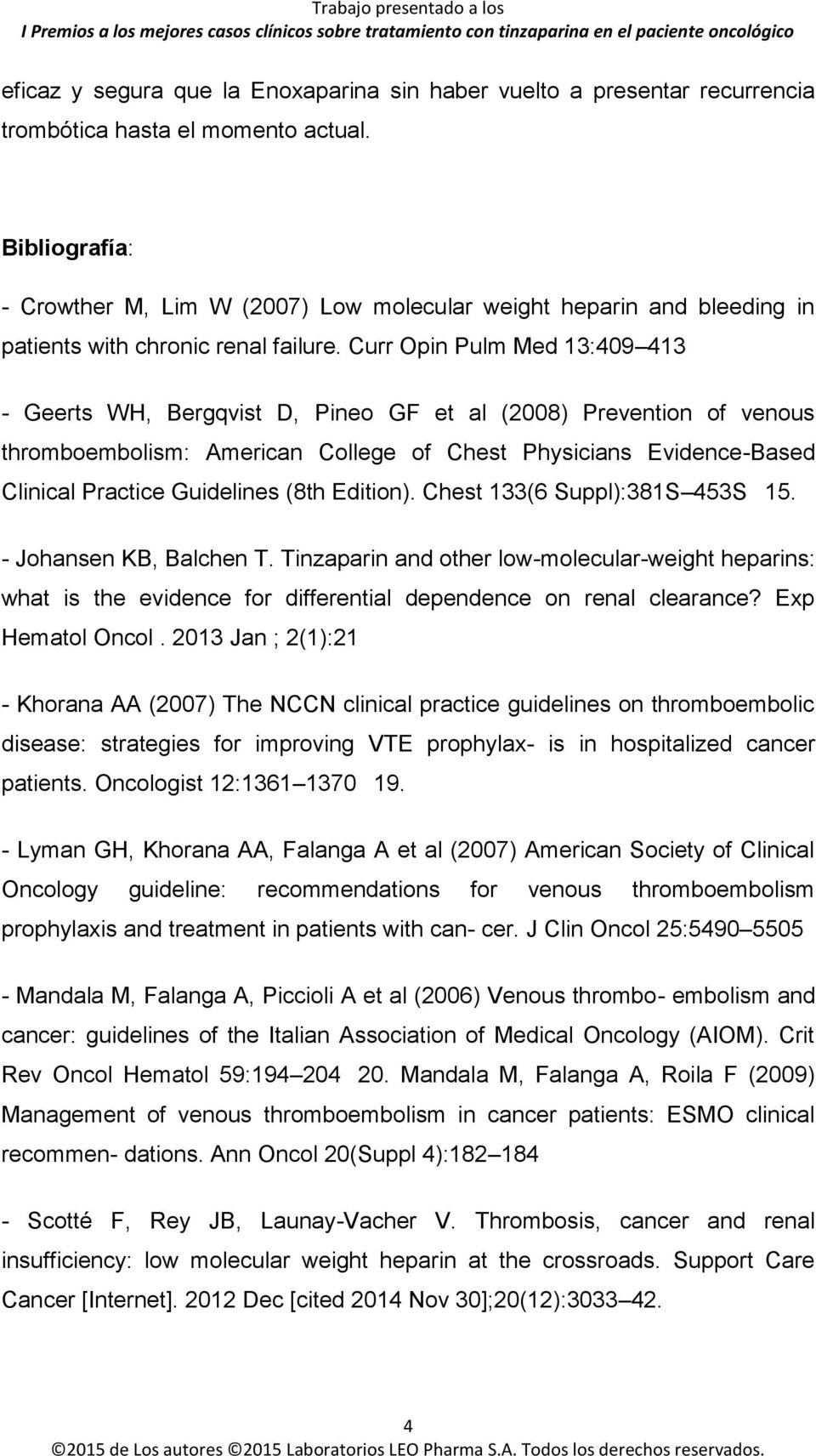 Curr Opin Pulm Med 13:409 413 - Geerts WH, Bergqvist D, Pineo GF et al (2008) Prevention of venous thromboembolism: American College of Chest Physicians Evidence-Based Clinical Practice Guidelines