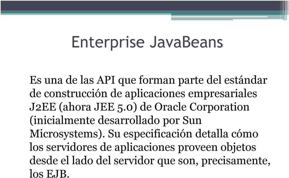 0) de Oracle Corporation (inicialmente desarrollado por Sun Microsystems).