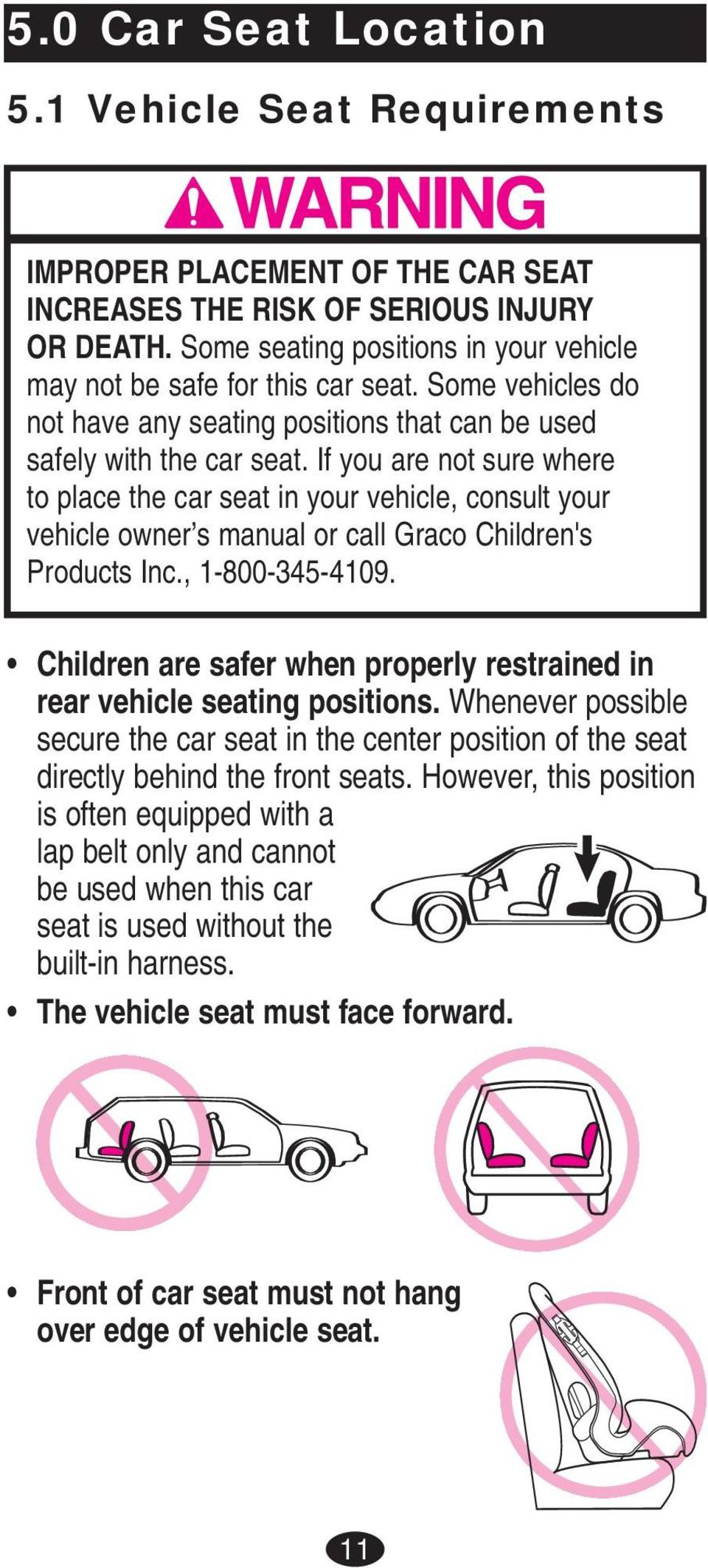 If you are not sure where to place the car seat in your vehicle, consult your vehicle owner s manual or call Graco Children's Products Inc., 1-800-345-4109.