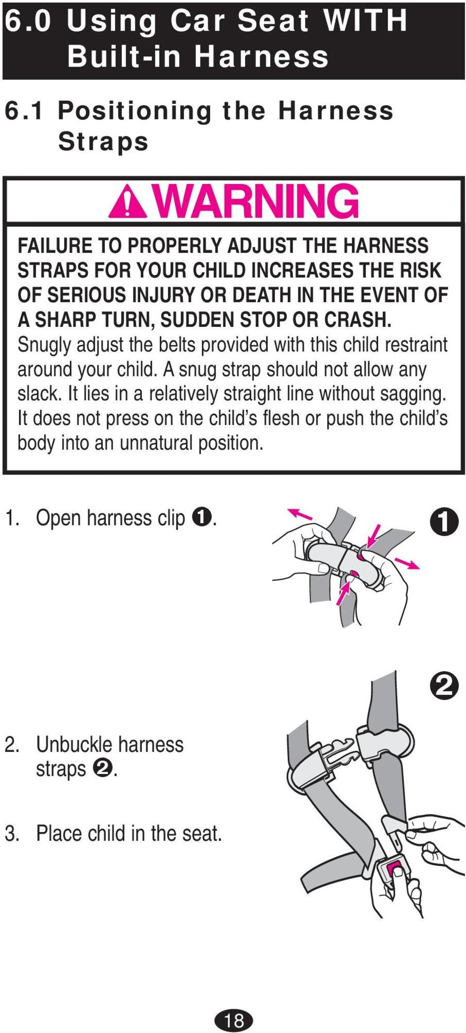 EVENT OF A SHARP TURN, SUDDEN STOP OR CRASH. Snugly adjust the belts provided with this child restraint around your child.