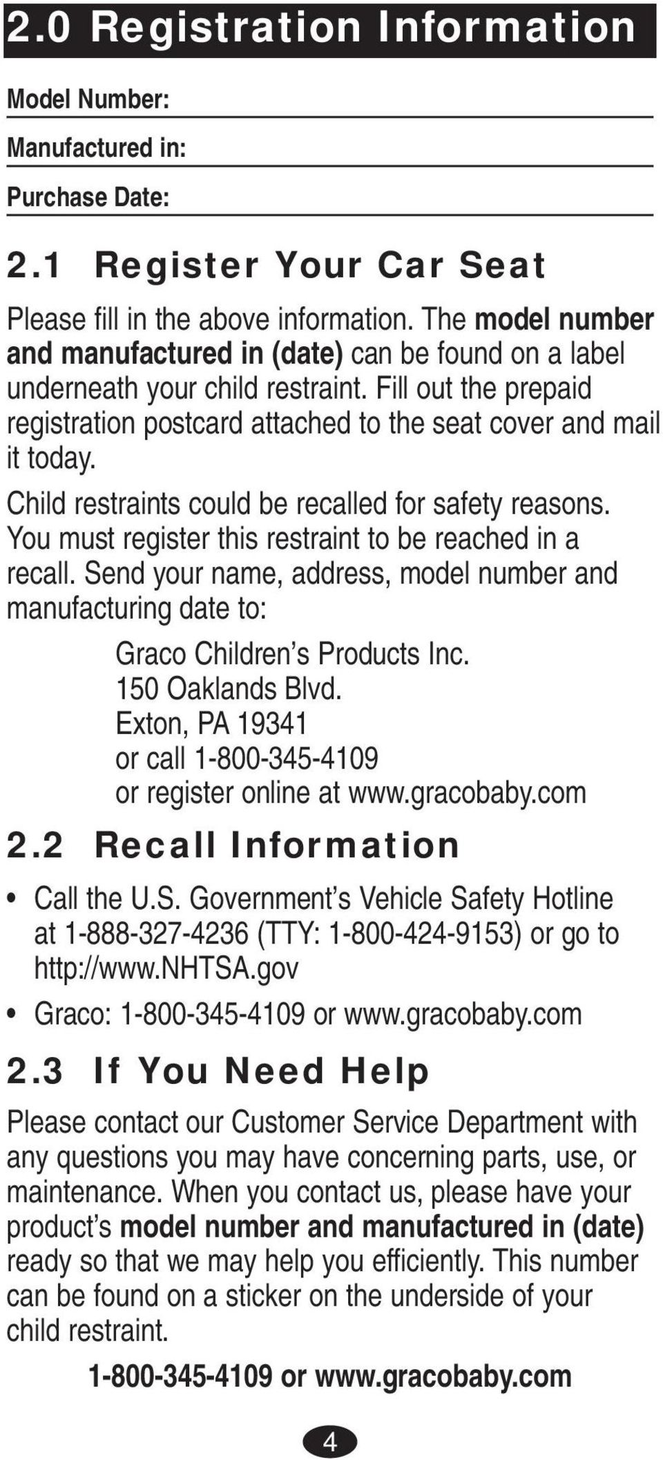 Child restraints could be recalled for safety reasons. You must register this restraint to be reached in a recall.