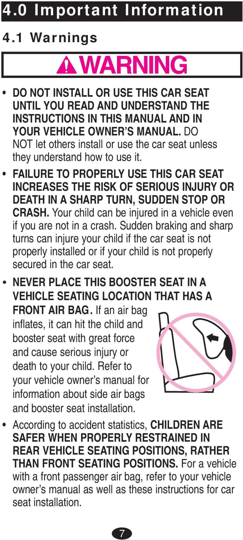 FAILURE TO PROPERLY USE THIS CAR SEAT INCREASES THE RISK OF SERIOUS INJURY OR DEATH IN A SHARP TURN, SUDDEN STOP OR CRASH. Your child can be injured in a vehicle even if you are not in a crash.