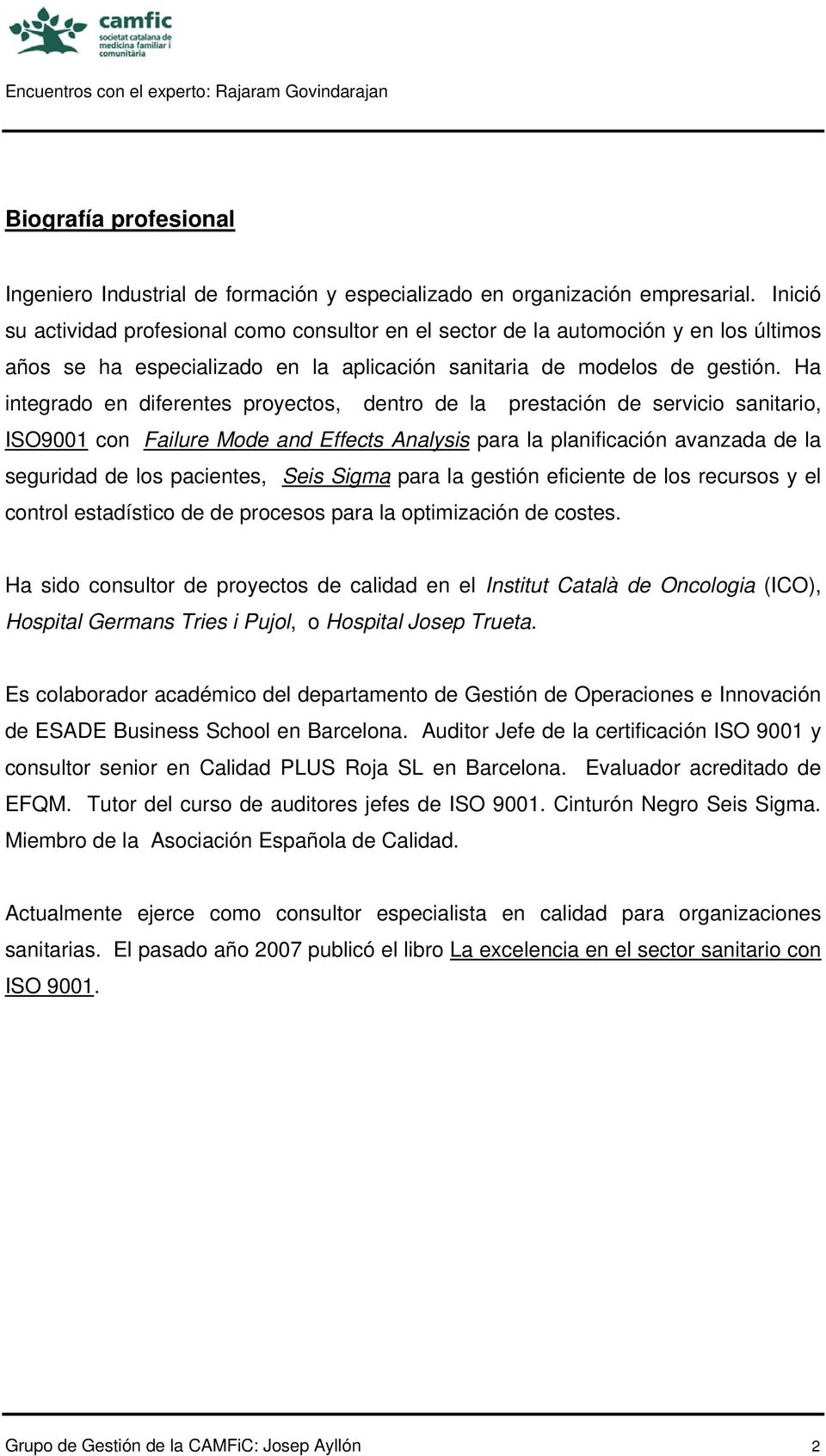 Ha integrado en diferentes proyectos, dentro de la prestación de servicio sanitario, ISO9001 con Failure Mode and Effects Analysis para la planificación avanzada de la seguridad de los pacientes,