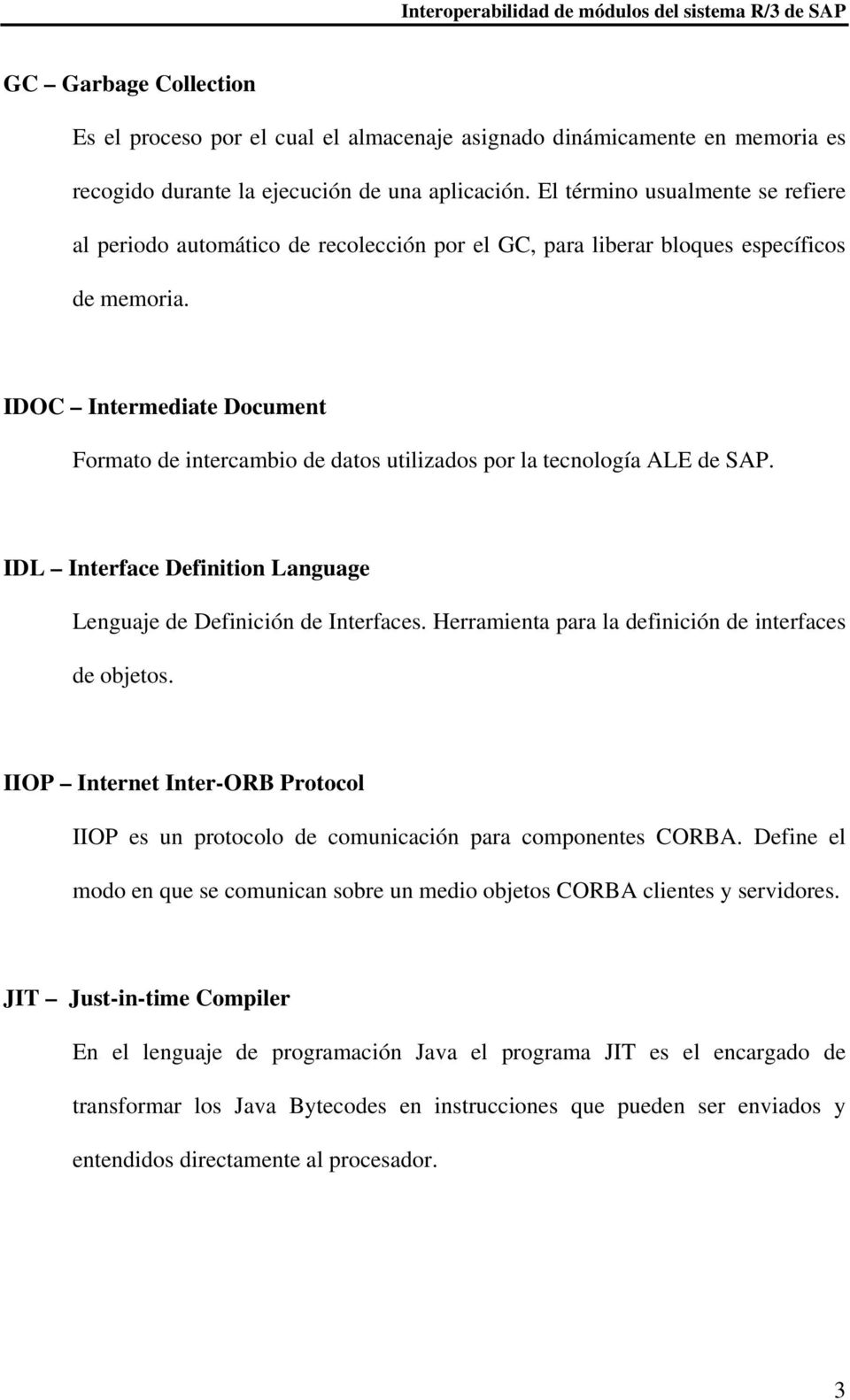 IDOC Intermediate Document Formato de intercambio de datos utilizados por la tecnología ALE de SAP. IDL Interface Definition Language Lenguaje de Definición de Interfaces.