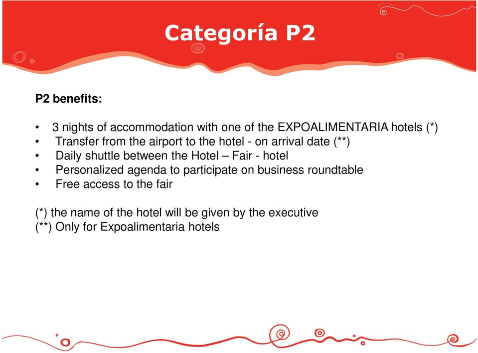 Fair - hotel Personalized agenda to participate on business roundtable Free access to the fair