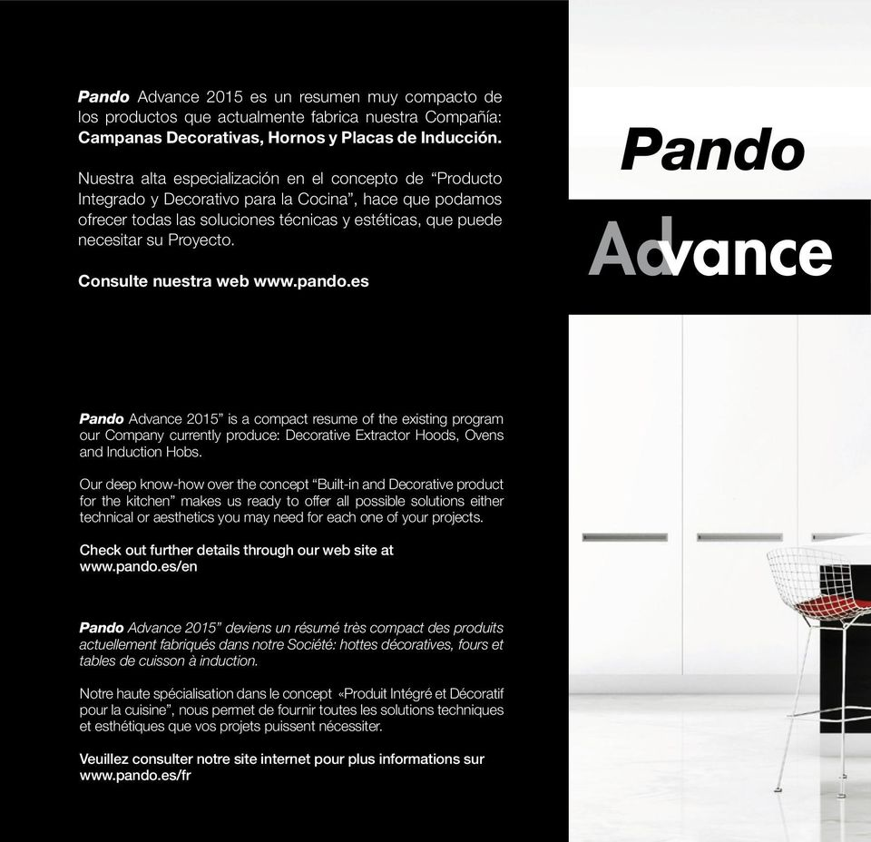 Consulte nuestra web www.pando.es Pando Advance Pando Advance 2015 is a compact resume of the existing program our Company currently produce: Decorative Extractor Hoods, Ovens and Induction Hobs.