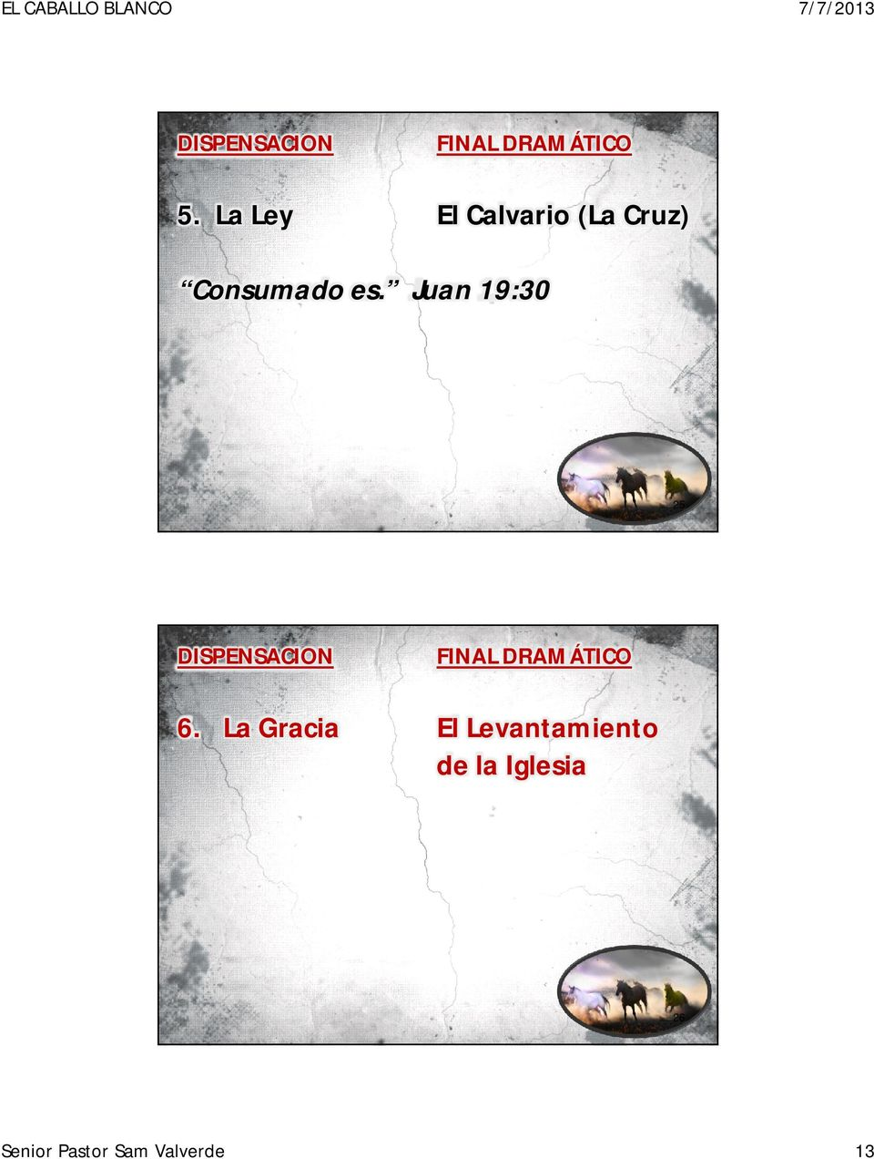 Juan 19:30 25 DISPENSACION FINAL DRAMÁTICO 6.
