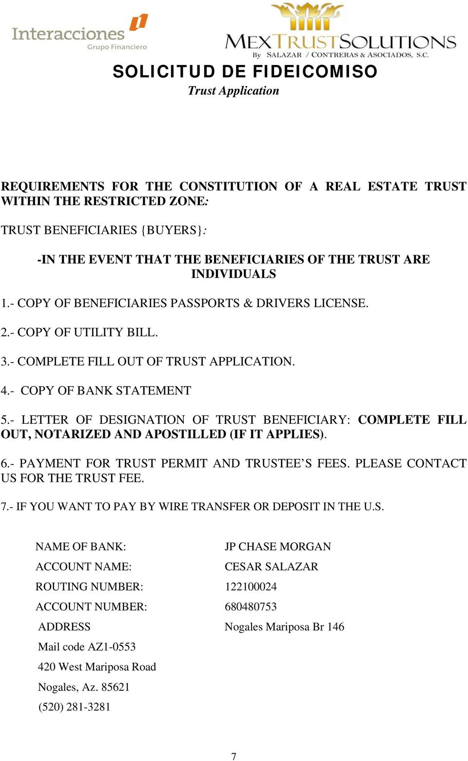 - LETTER OF DESIGNATION OF TRUST BENEFICIARY: COMPLETE FILL OUT, NOTARIZED AND APOSTILLED (IF IT APPLIES). 6.- PAYMENT FOR TRUST PERMIT AND TRUSTEE S FEES. PLEASE CONTACT US FOR THE TRUST FEE. 7.