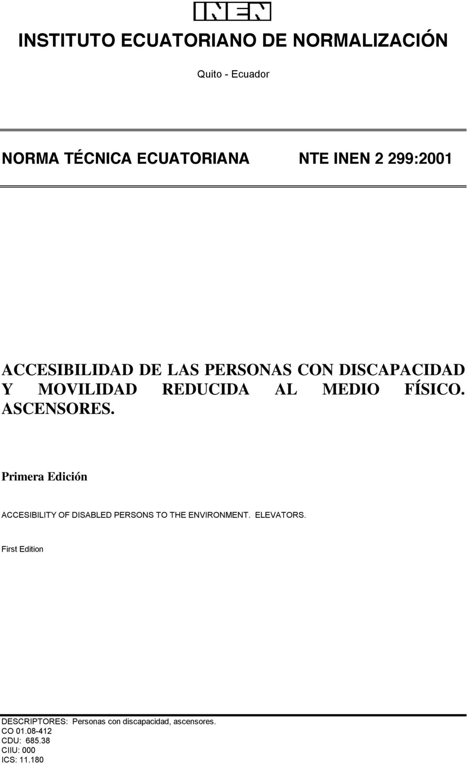 ASCENSORES. Primera Edición ACCESIBILITY OF DISABLED PERSONS TO THE ENVIRONMENT. ELEVATORS.