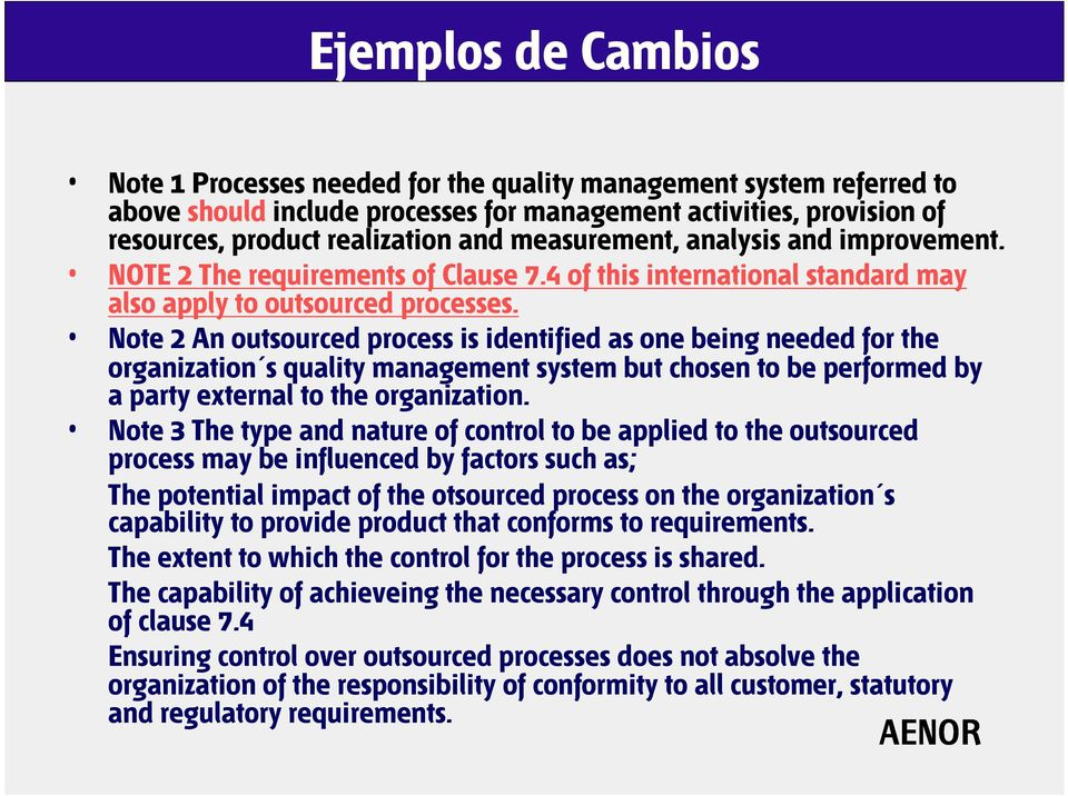Note 2 An outsourced process is identified as one being needed for the organization s quality management system but chosen to be performed by a party external to the organization.