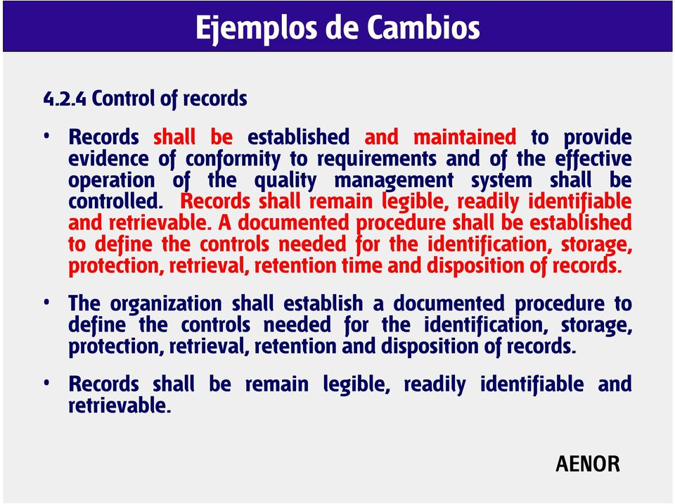 shall be controlled. Records shall remain legible, readily identifiable and retrievable.