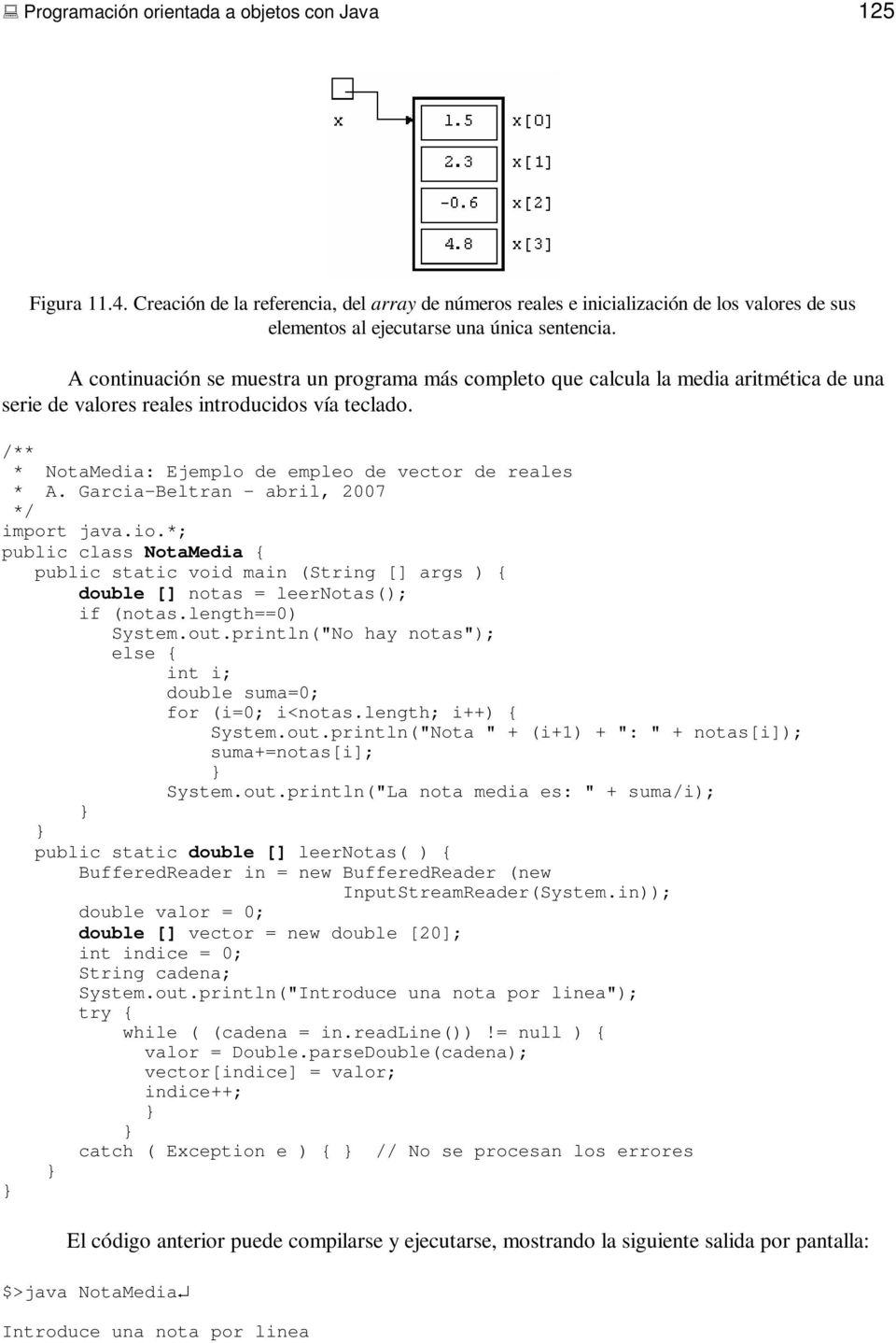 Garcia-Beltran - abril, 2007 import java.io.*; public class NotaMedia { public static void main (String [] args ) { double [] notas = leernotas(); if (notas.length==0) System.out.