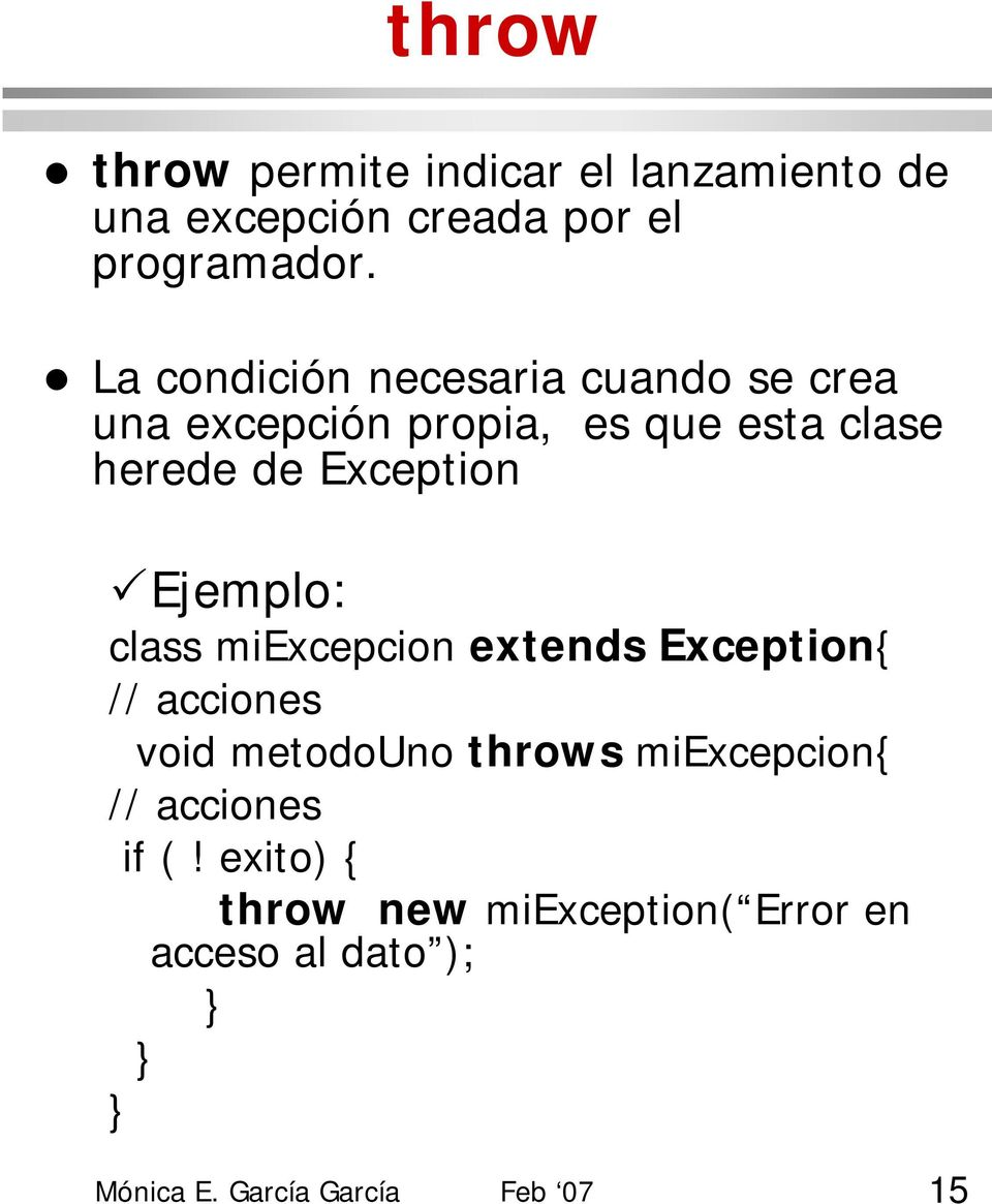 Exception Ejemplo: class miexcepcion extends Exception{ // acciones void metodouno throws