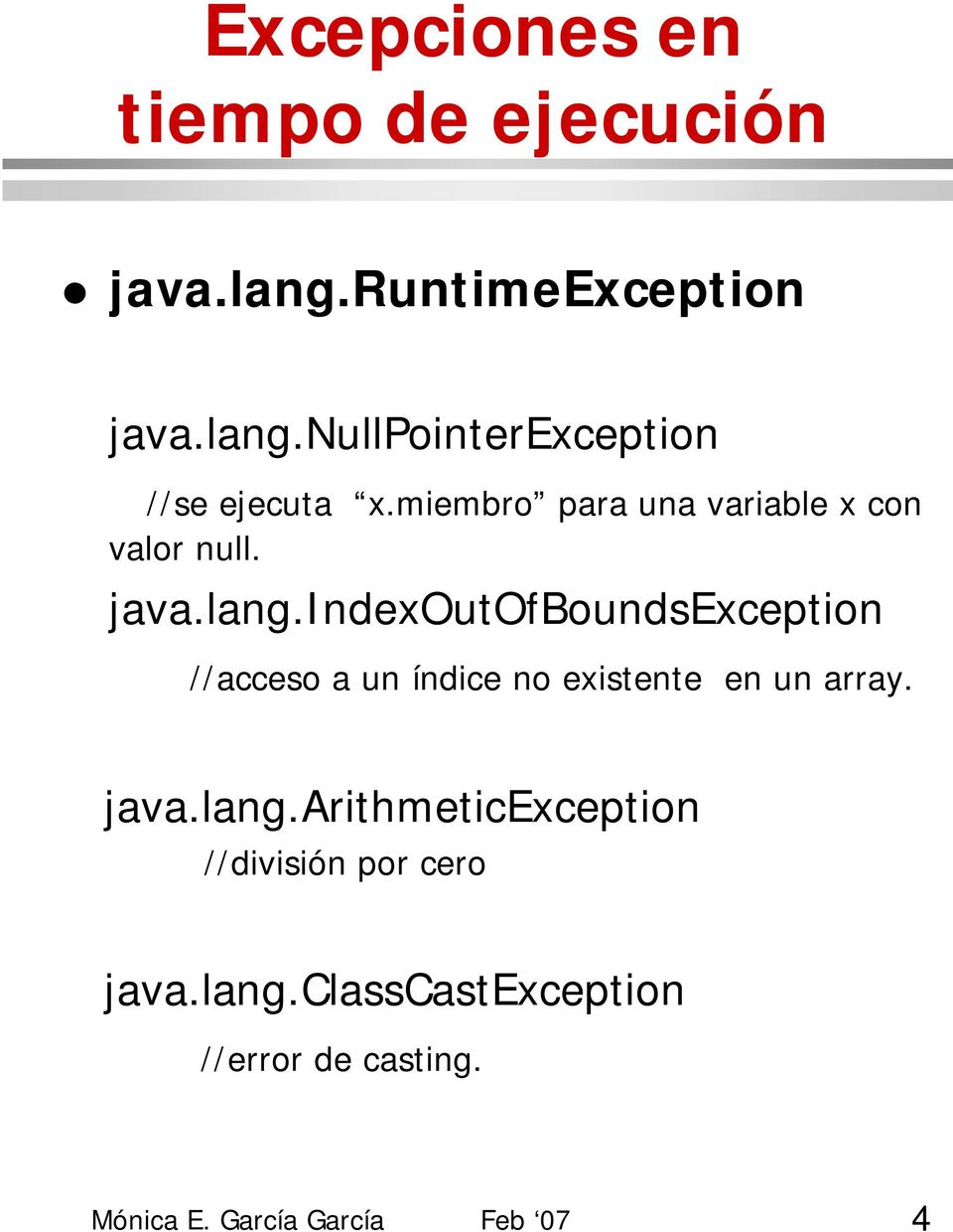 indexoutofboundsexception //acceso a un índice no existente en un array. java.lang.
