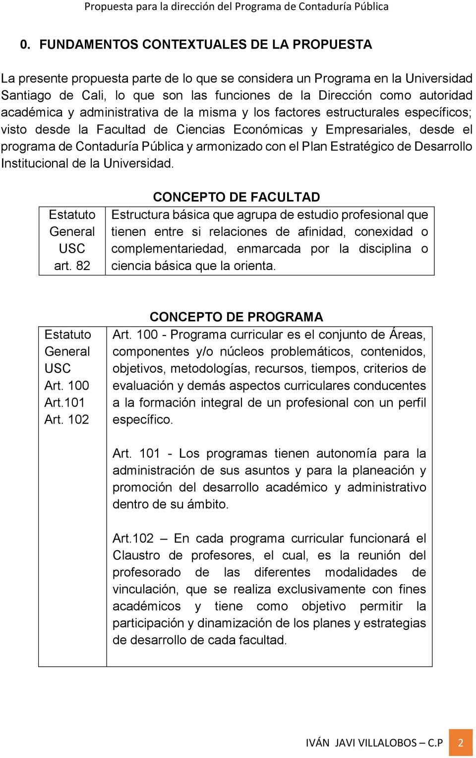 con el Plan Estratégico de Desarrollo Institucional de la Universidad. Estatuto General USC art.