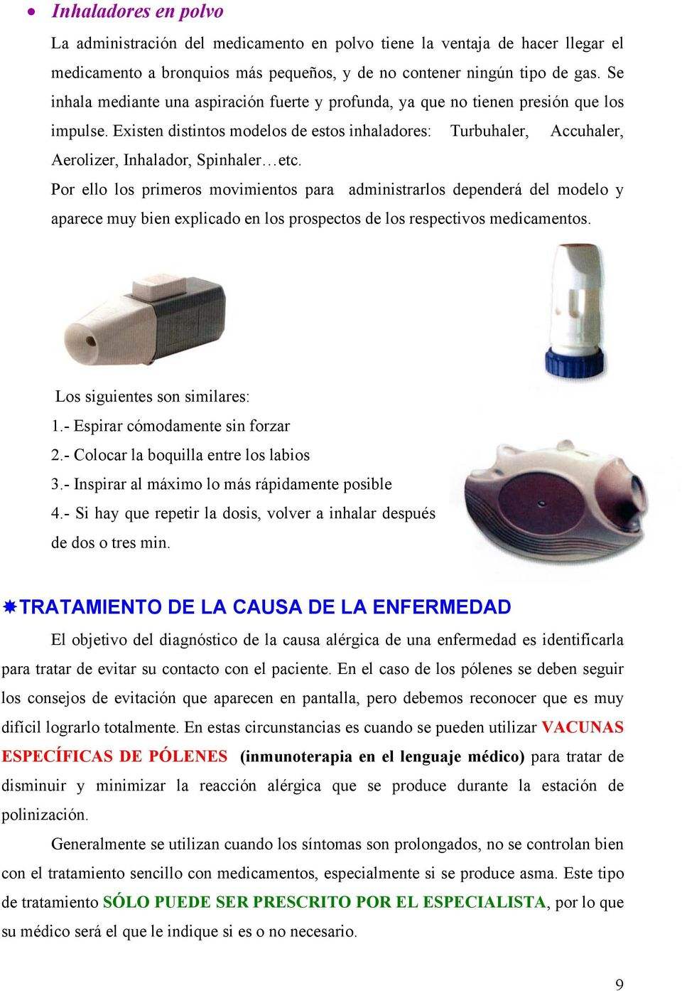 Existen distintos modelos de estos inhaladores: Turbuhaler, Accuhaler, Aerolizer, Inhalador, Spinhaler etc.