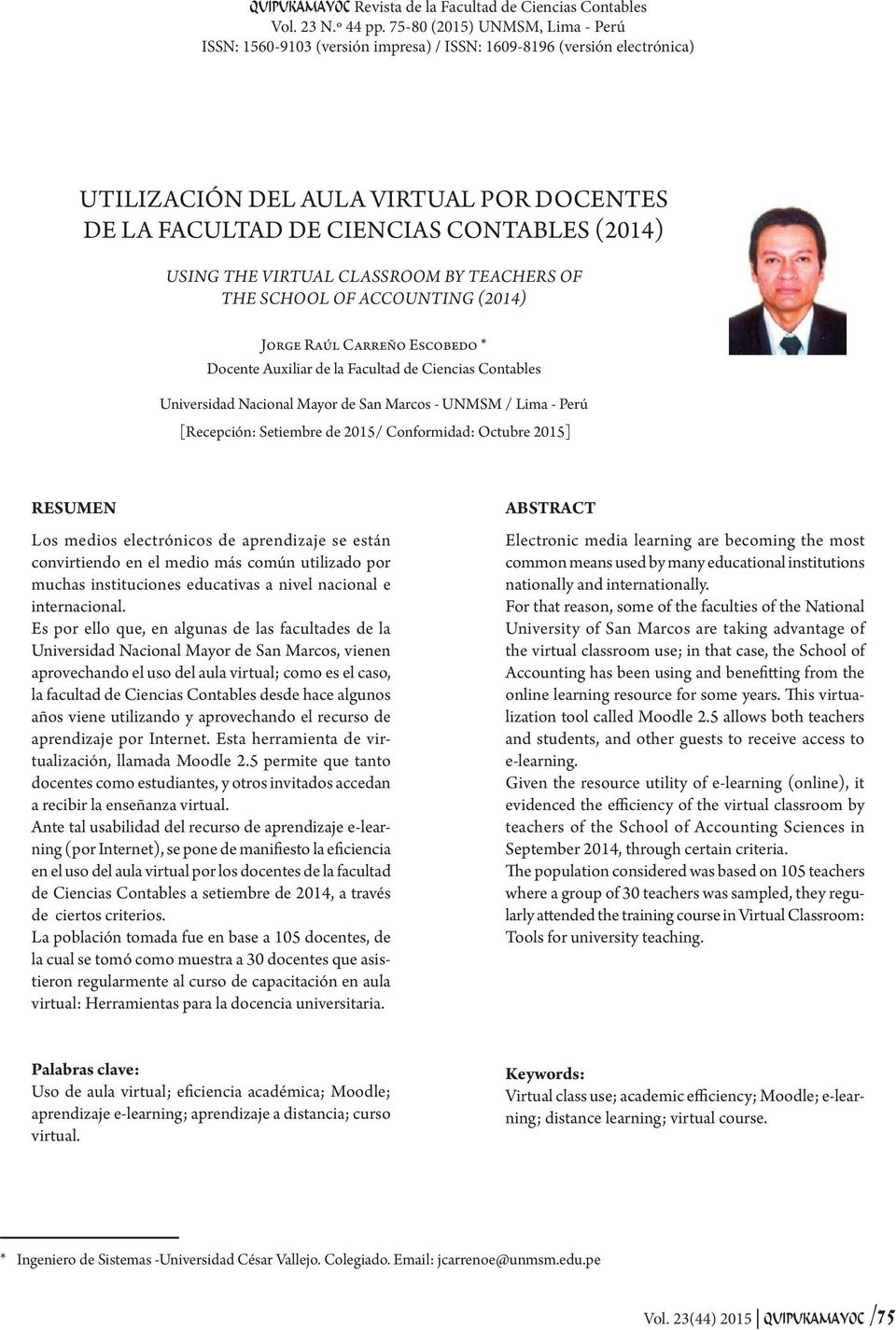 THE VIRTUAL CLASSROOM BY TEACHERS OF THE SCHOOL OF ACCOUNTING (2014) Jorge Raúl Carreño Escobedo * Docente Auxiliar de la Facultad de Ciencias Contables Universidad Nacional Mayor de San Marcos -