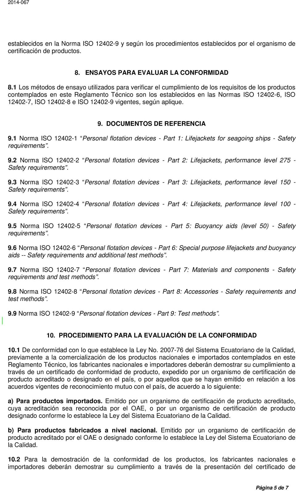 12402-7, ISO 12402-8 e ISO 12402-9 vigentes, según aplique. 9. DOCUMENTOS DE REFERENCIA 9.1 Norma ISO 12402-1 Personal flotation devices - Part 1: Lifejackets for seagoing ships - Safety requirements.