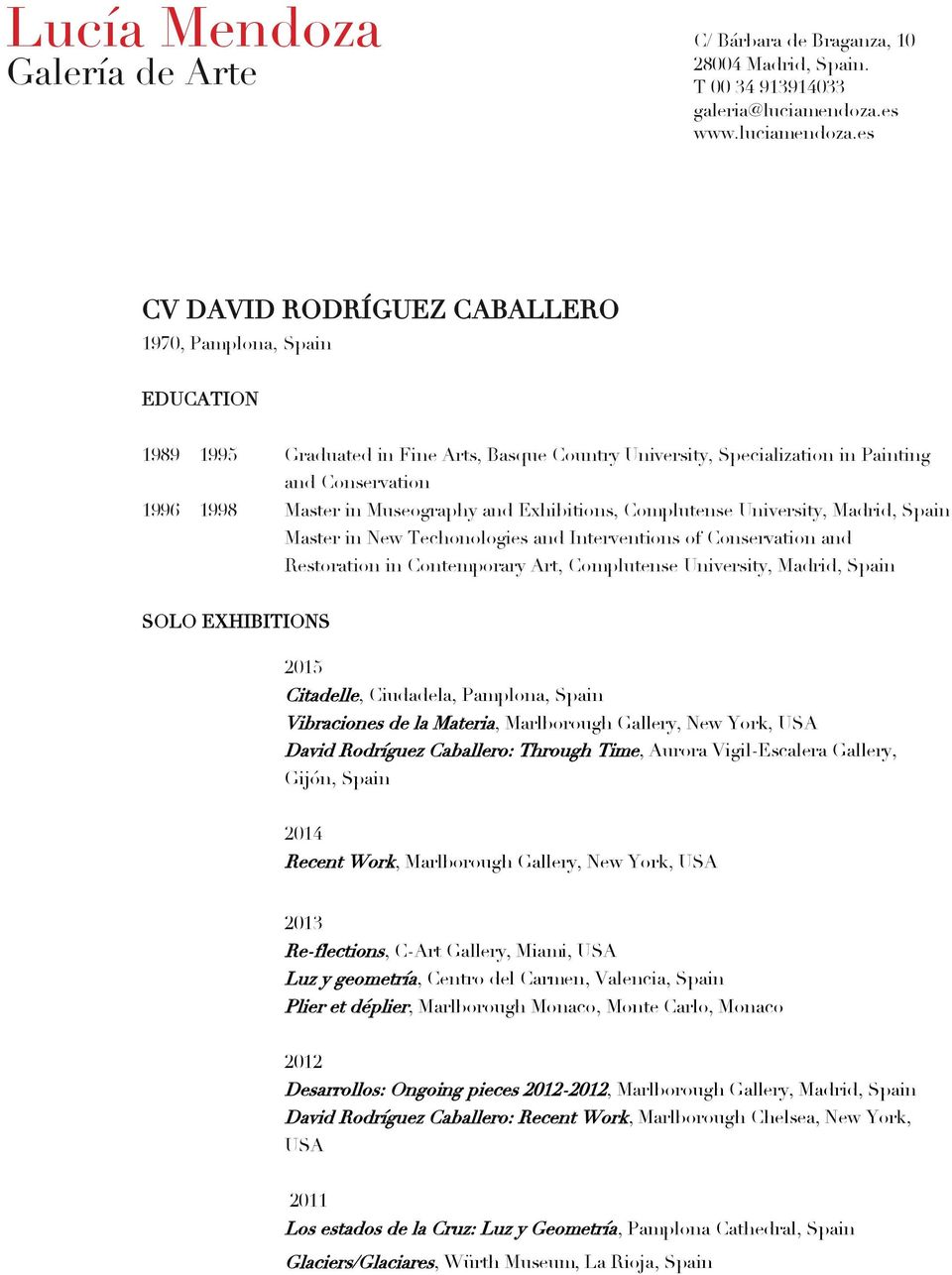 es CV DAVID RODRÍGUEZ CABALLERO 1970, Pamplona, Spain EDUCATION 1989 1995 Graduated in Fine Arts, Basque Country University, Specialization in Painting and Conservation 1996 1998 Master in