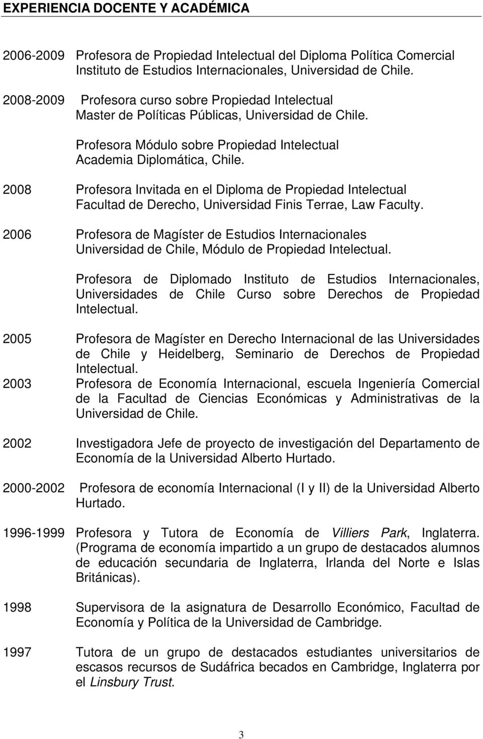 2008 Profesora Invitada en el Diploma de Propiedad Intelectual Facultad de Derecho, Universidad Finis Terrae, Law Faculty.