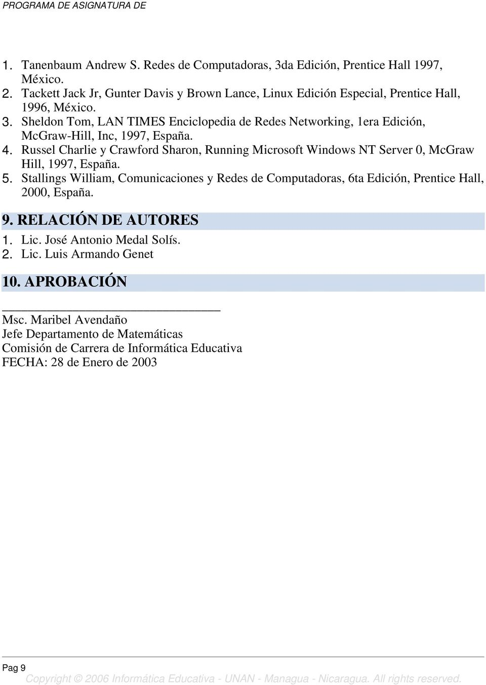 Sheldon Tom, LAN TIMES Enciclopedia Res Networking, 1era Edición, McGraw-Hill, Inc, 1997, España. 4.