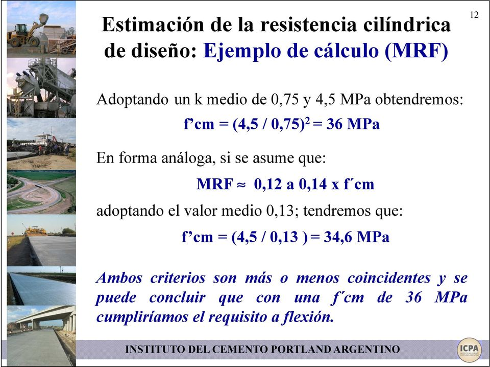 f cm adoptando el valor medio 0,13; tendremos que: f cm = (4,5 / 0,13 ) = 34,6 MPa Ambos criterios son