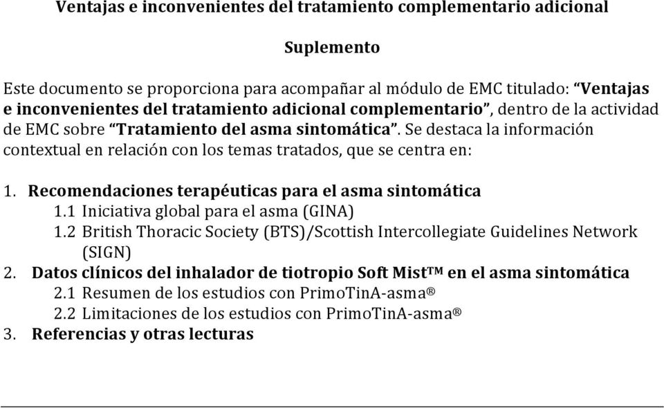 Recomendaciones terapéuticas para el asma sintomática 1.1 Iniciativa global para el asma (GINA) 1.2 British Thoracic Society (BTS)/Scottish Intercollegiate Guidelines Network (SIGN) 2.