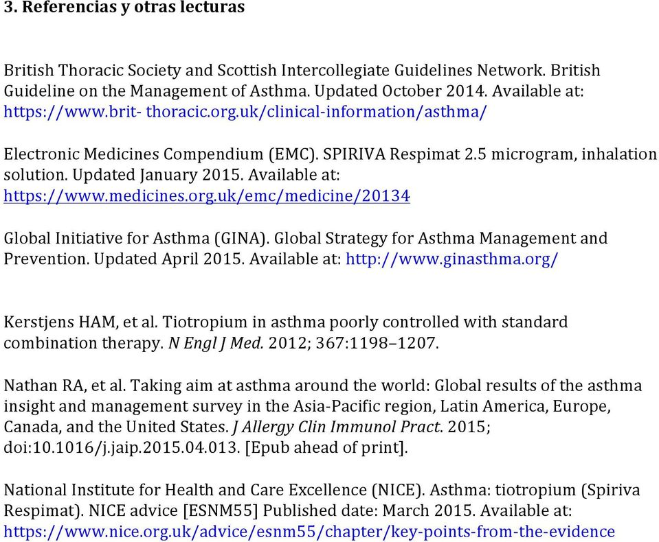 Available at: https://www.medicines.org.uk/emc/medicine/20134 Global Initiative for Asthma (GINA). Global Strategy for Asthma Management and Prevention. Updated April 2015. Available at: http://www.