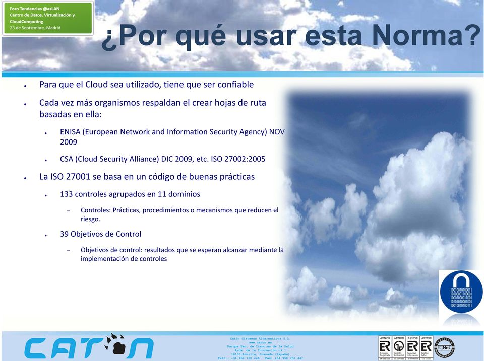 Network and Information Securityy Agency) g y) NOV 2009 CSA (Cloud Security Alliance) DIC 2009, 2009 etc.