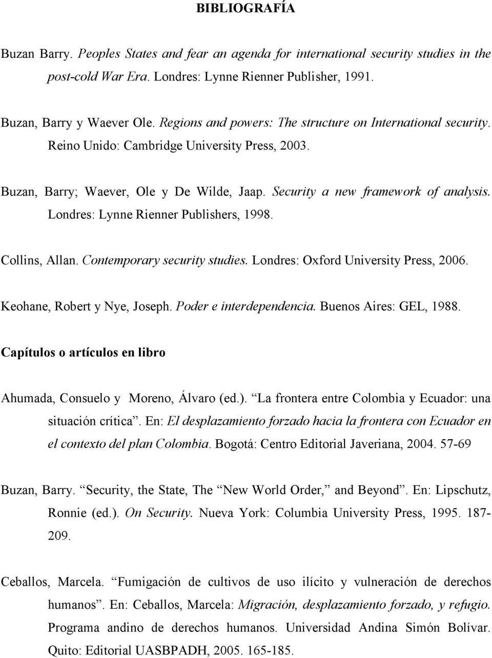 Londres: Lynne Rienner Publishers, 1998. Collins, Allan. Contemporary security studies. Londres: Oxford University Press, 2006. Keohane, Robert y Nye, Joseph. Poder e interdependencia.