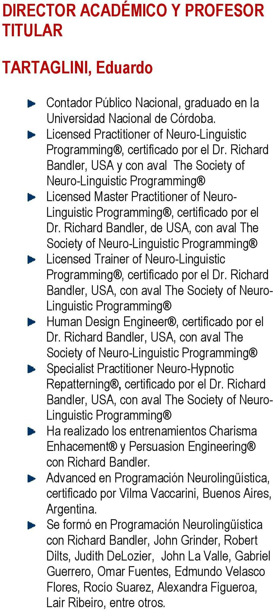 Richard Bandler, USA y con aval The Society of Neuro-Linguistic Programming Licensed Master Practitioner of Neuro- Linguistic Programming, certificado por el Dr.