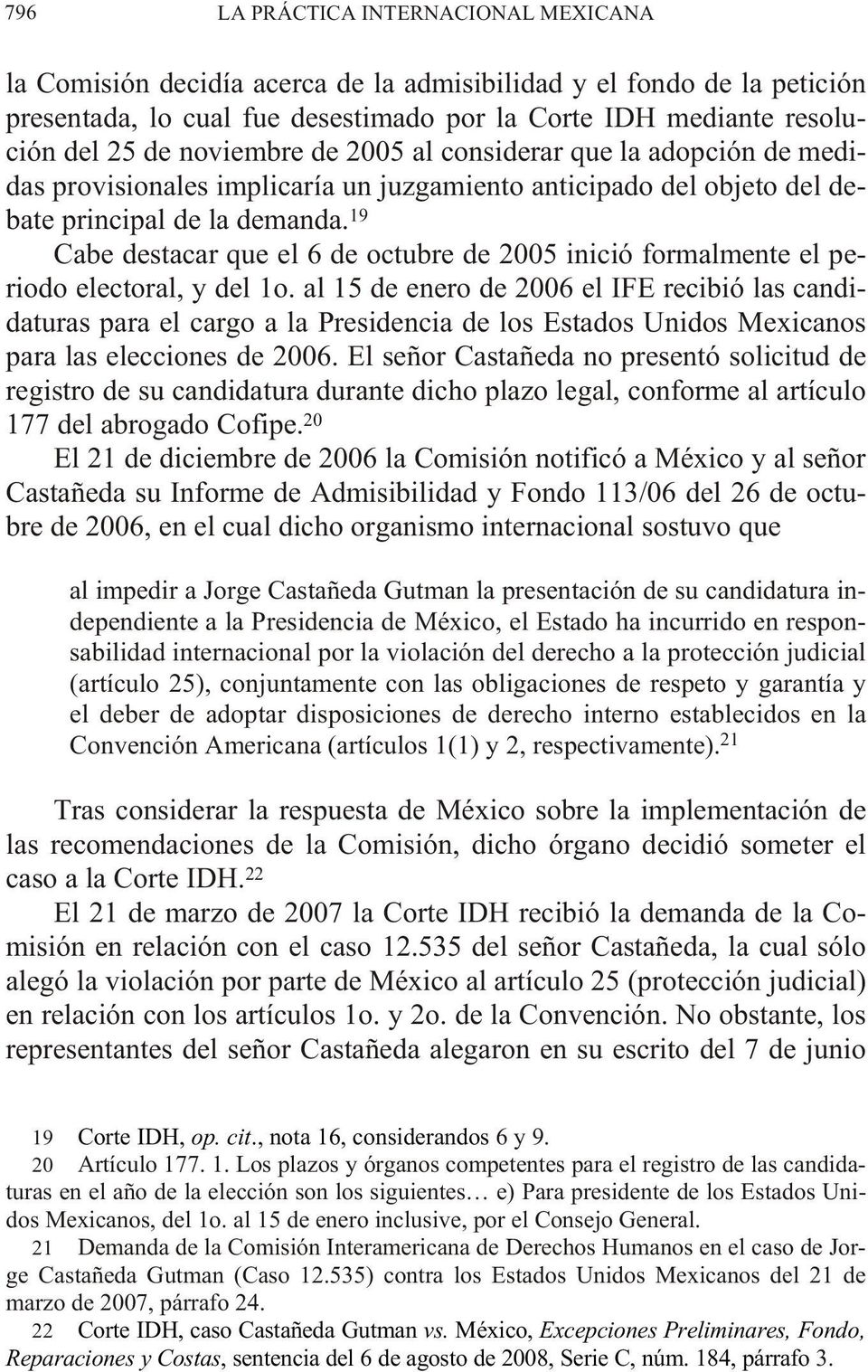 19 Cabe des ta car que el 6 de oc tu bre de 2005 ini ció for mal men te el pe - rio do elec to ral, y del 1o.