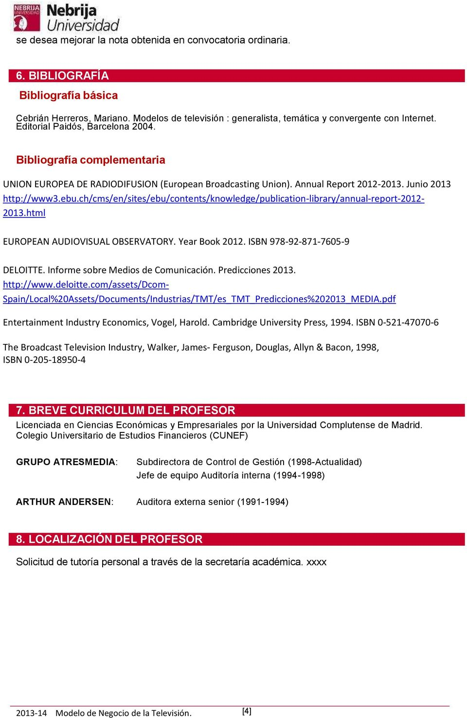 ch/cms/en/sites/ebu/contents/knowledge/publication-library/annual-report-2012-201.html EUROPEAN AUDIOVISUAL OBSERVATORY. Year Book 2012. ISBN 978-92-871-7605-9 DELOITTE.