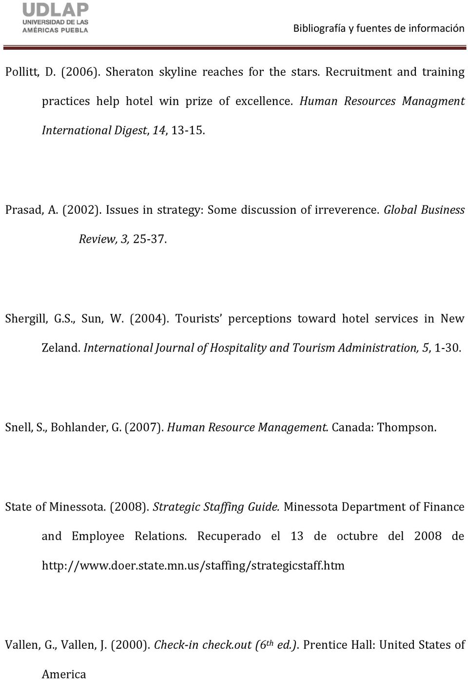 International Journal of Hospitality and Tourism Administration, 5, 1-30. Snell, S., Bohlander, G. (2007). Human Resource Management. Canada: Thompson. State of Minessota. (2008).