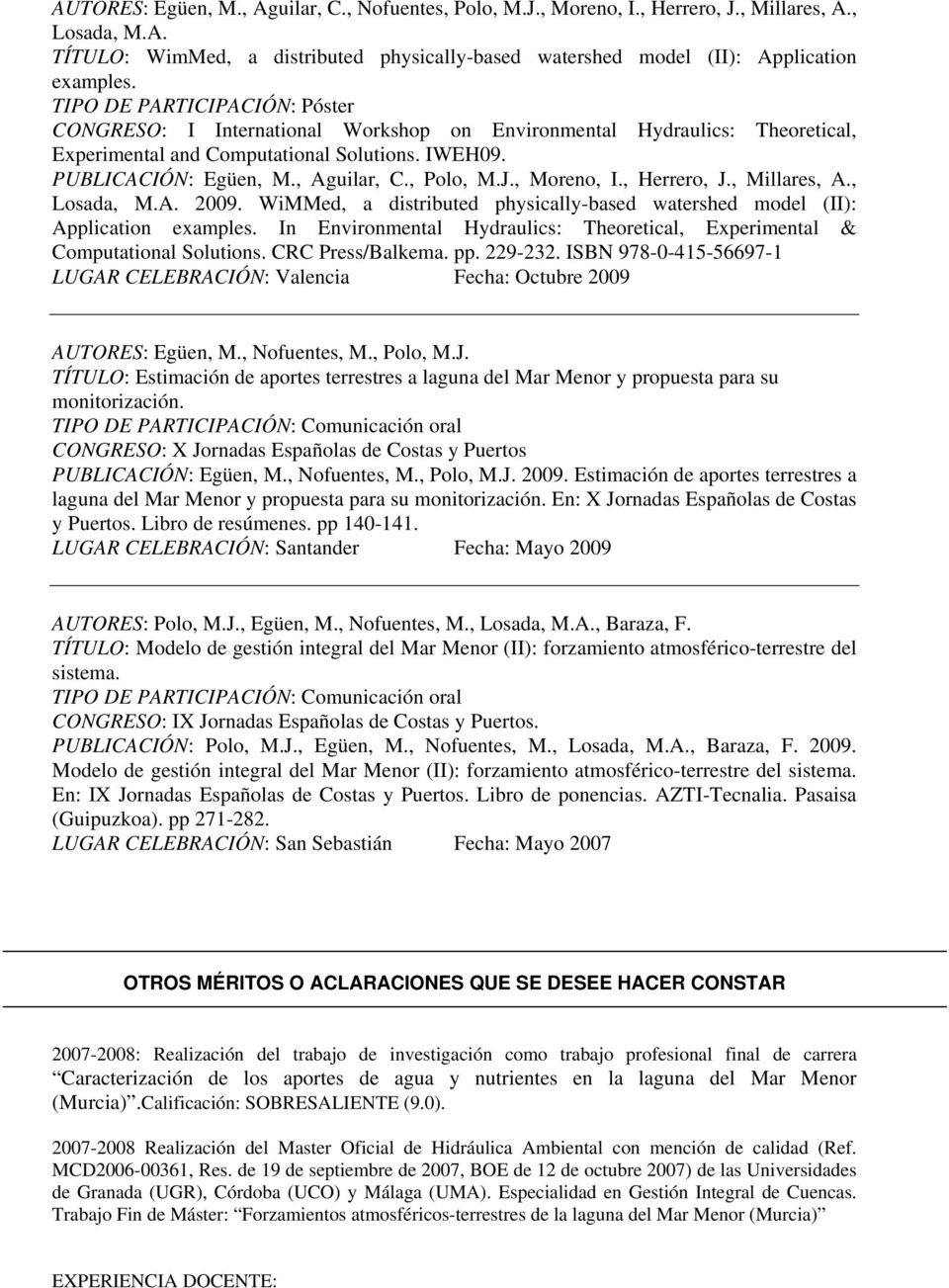 , Polo, M.J., Moreno, I., Herrero, J., Millares, A., Losada, M.A. 2009. WiMMed, a distributed physically-based watershed model (II): Application examples.