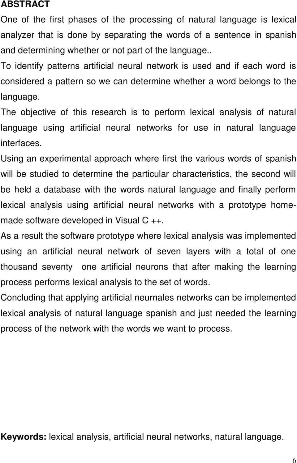 The objective of this research is to perform lexical analysis of natural language using artificial neural networks for use in natural language interfaces.