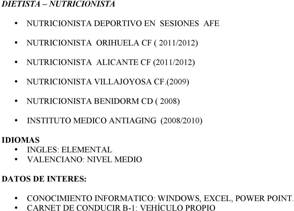 (2009) NUTRICIONISTA BENIDORM CD ( 2008) INSTITUTO MEDICO ANTIAGING (2008/2010) IDIOMAS INGLES: