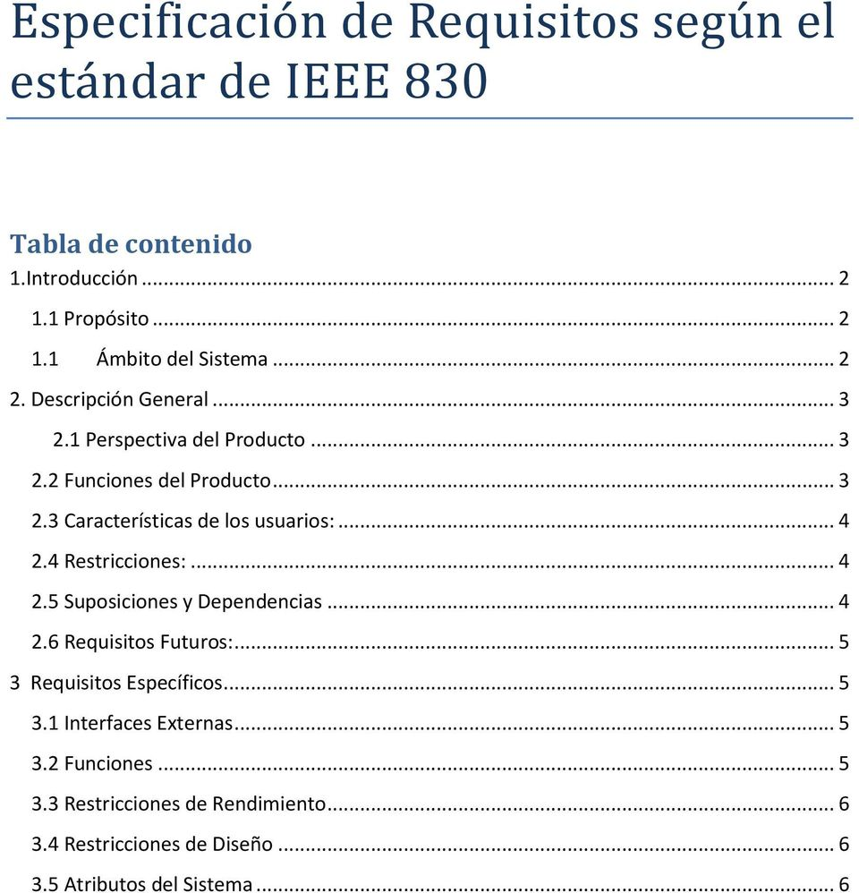 .. 4 2.4 Restriccines:... 4 2.5 Supsicines y Dependencias... 4 2.6 Requisits Futurs:... 5 3 Requisits Específics... 5 3.1 Interfaces Externas.