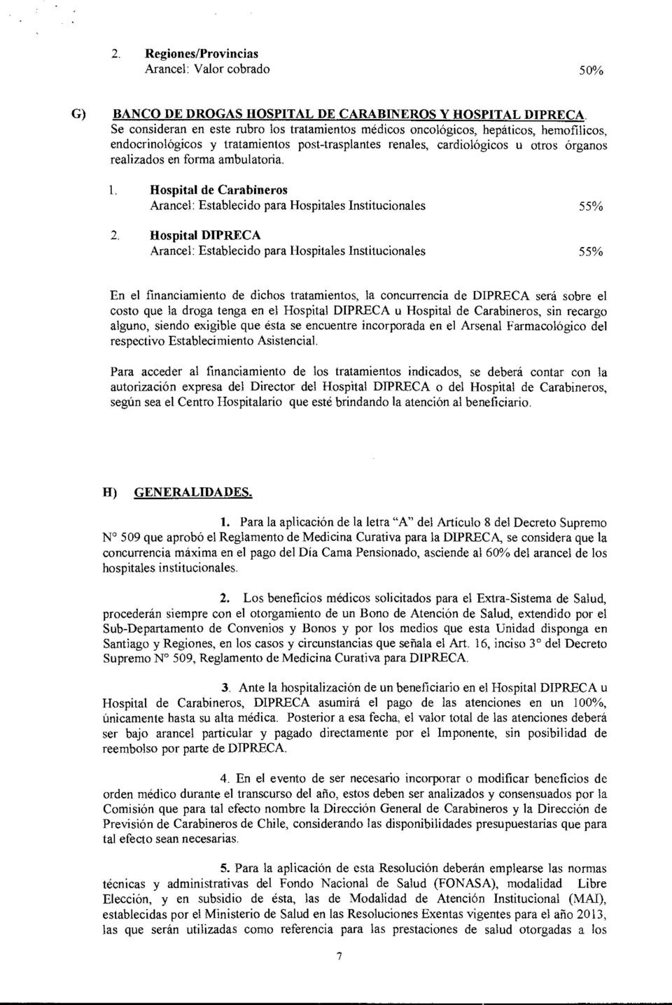 ambulatoria. Hospital de Carabineros Arancel: Establecido para Hospitales Institucionales 55% 2.