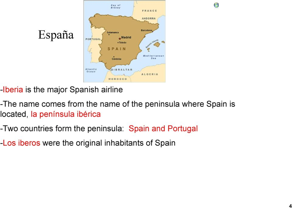 comes from the name of the peninsula where Spain is located, la