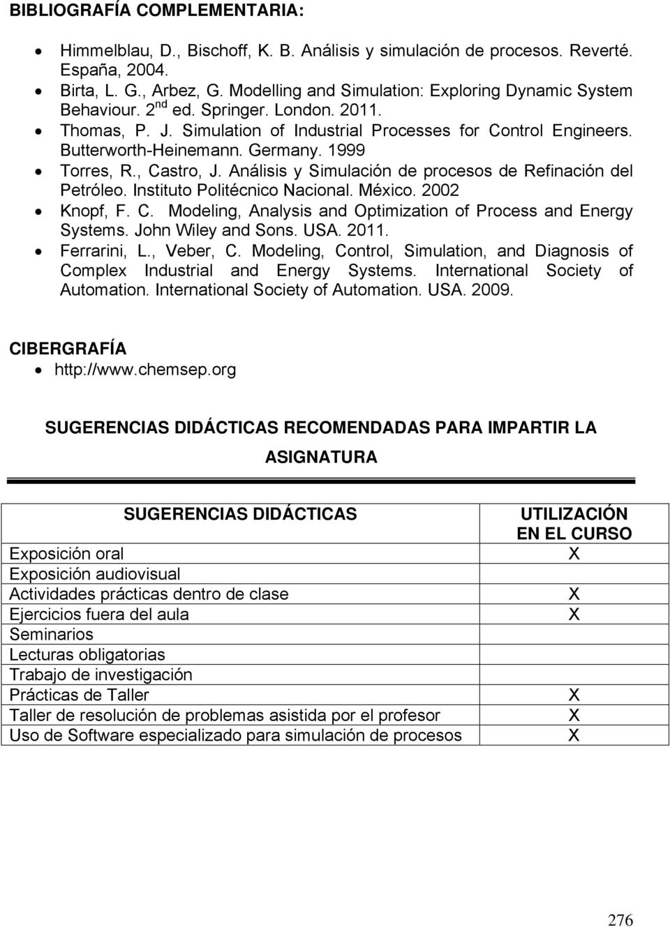 1999 Torres, R., Castro, J. Análisis y Simulación de procesos de Refinación del Petróleo. Instituto Politécnico Nacional. México. 2002 Knopf, F. C. Modeling, Analysis and Optimization of Process and Energy Systems.
