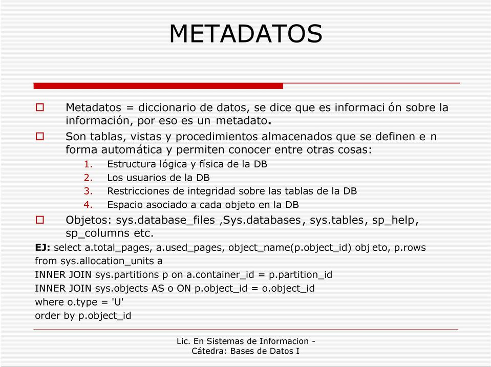Restriccines de integridad sbre las tablas de la DB 4. Espaci asciad a cada bjet en la DB Objets: sys.database_files,sys.databases, sys.tables, sp_help, sp_clumns etc. EJ: select a.
