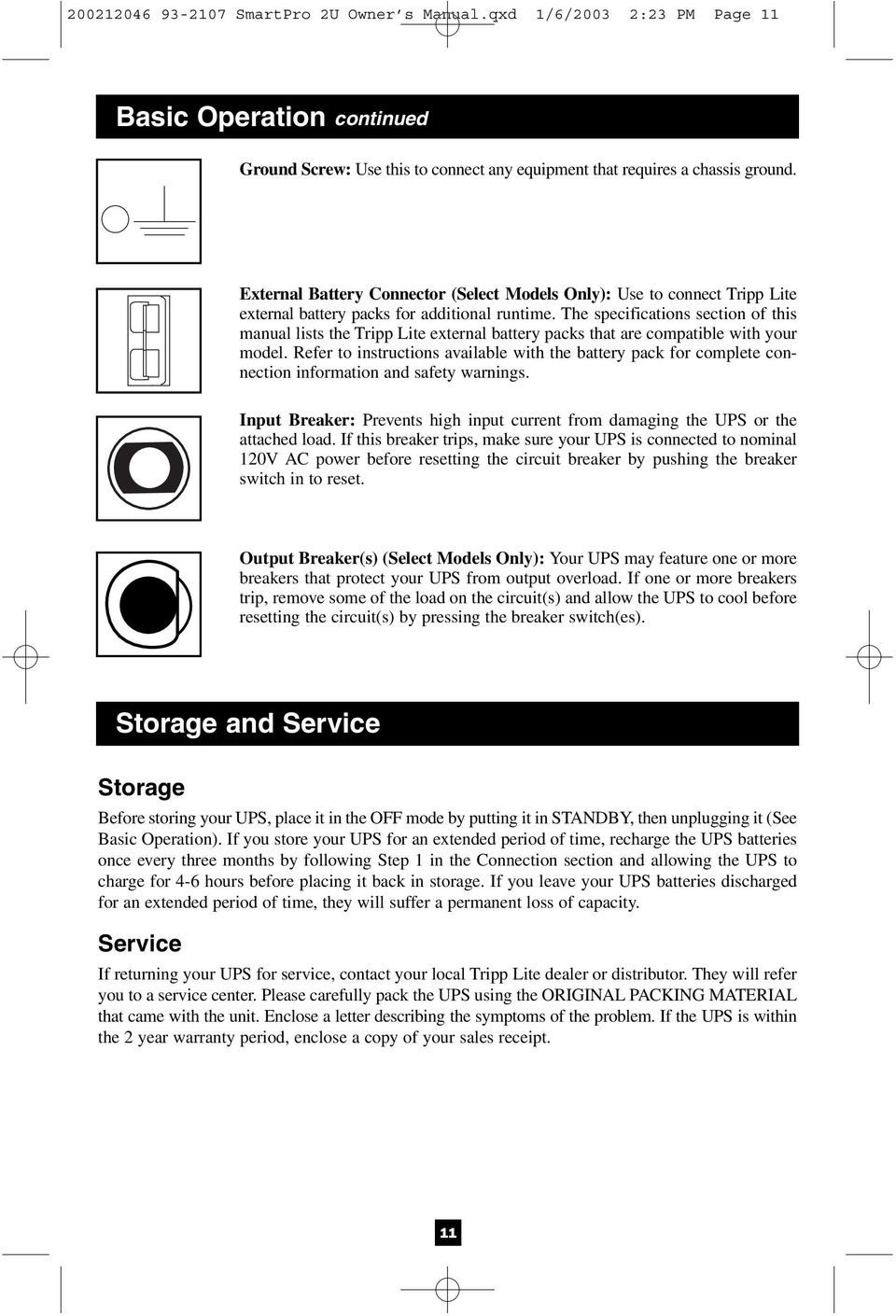 The specifications section of this manual lists the Tripp Lite external battery packs that are compatible with your model.