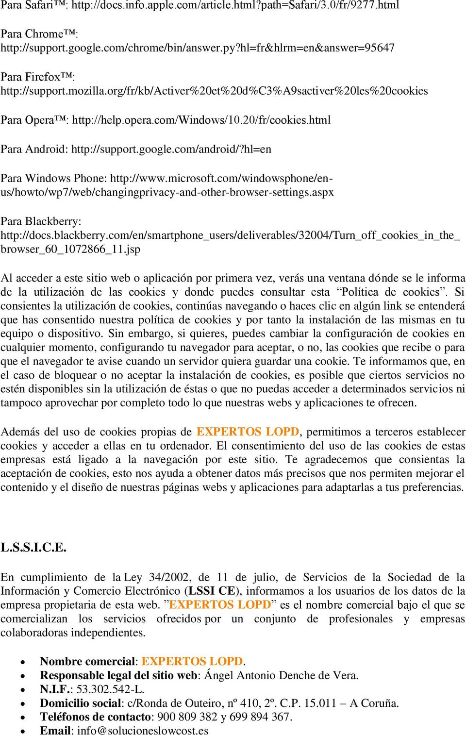 html Para Android: http://support.google.com/android/?hl=en Para Windows Phone: http://www.microsoft.com/windowsphone/enus/howto/wp7/web/changingprivacy-and-other-browser-settings.