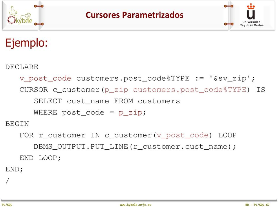 post_code%type) IS SELECT cust_name FROM customers WHERE post_code = p_zip; BEGIN FOR