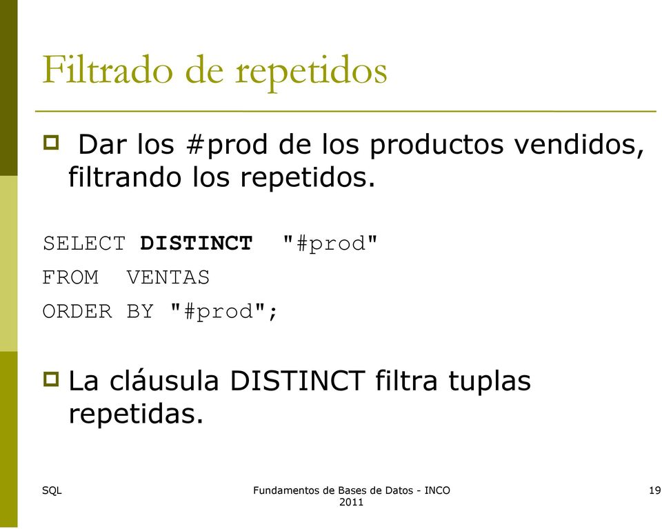 "SELECT DISTINCT ""#prod"" FROM VENTAS ORDER BY"