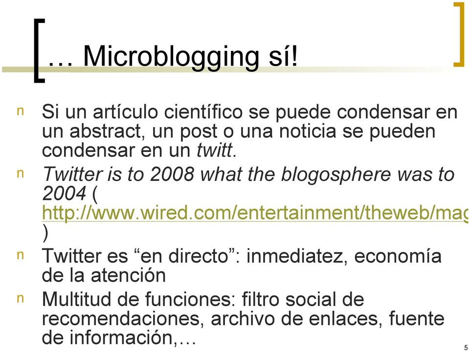 condensar en un twitt. Twitter is to 2008 what the blogosphere was to 2004 ( http://www.wired.